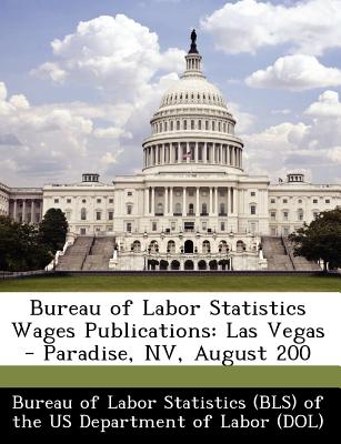 Bibliogov Bureau of Labor Statistics Wages Publications: Las Vegas - Paradise, NV, August 200 [Paperback] at Sears.com